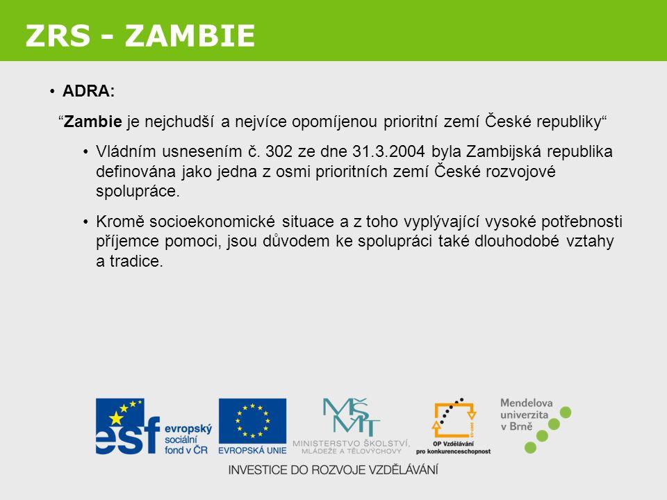 """ZRS - ZAMBIE ADRA: """"Zambie je nejchudší a nejvíce opomíjenou prioritní zemí České republiky"""" Vládním usnesením č. 302 ze dne 31.3.2004 byla Zambijská"""