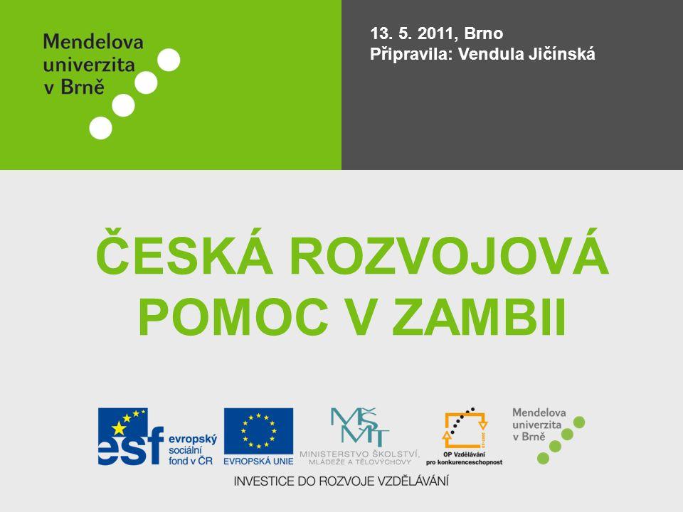 ČESKÁ ROZVOJOVÁ POMOC V ZAMBII 13. 5. 2011, Brno Připravila: Vendula Jičínská