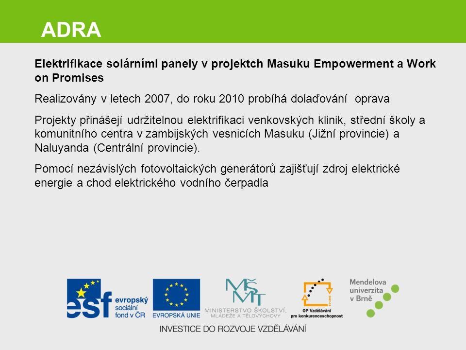 ADRA Elektrifikace solárními panely v projektch Masuku Empowerment a Work on Promises Realizovány v letech 2007, do roku 2010 probíhá dolaďování oprav