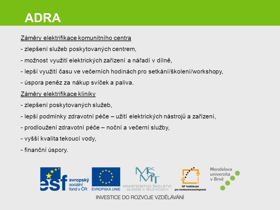 ADRA Záměry elektrifikace komunitního centra - zlepšení služeb poskytovaných centrem, - možnost využití elektrických zařízení a nářadí v dílně, - lepš