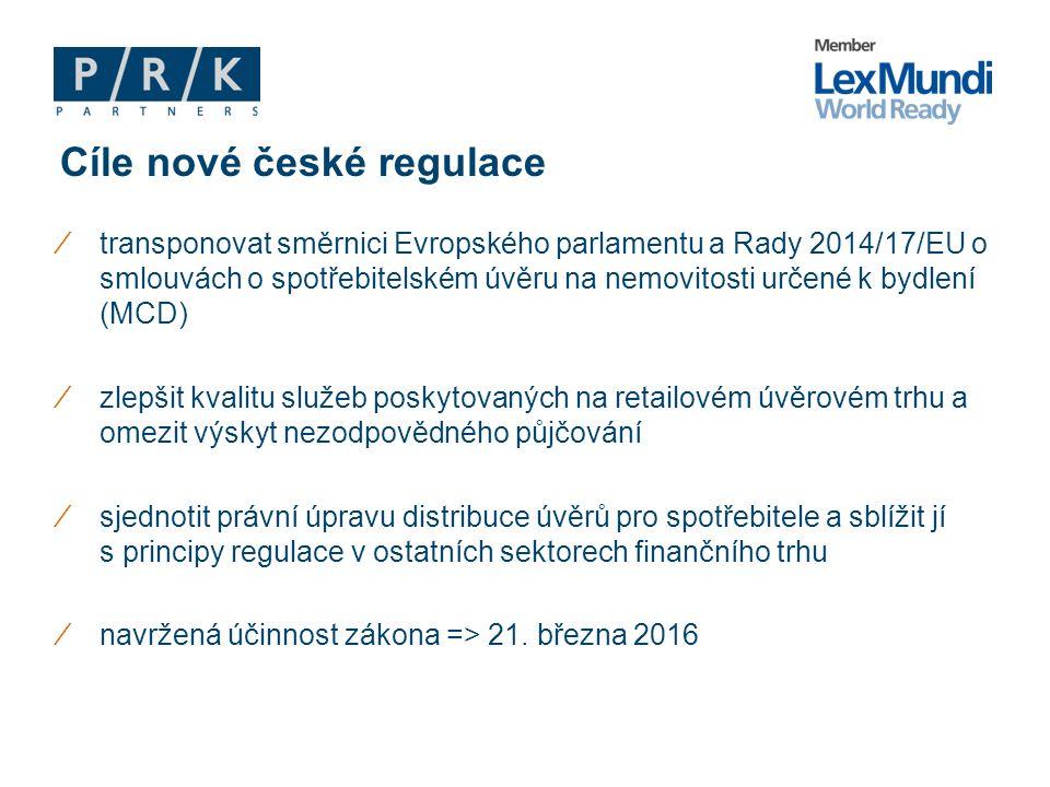 ∕transponovat směrnici Evropského parlamentu a Rady 2014/17/EU o smlouvách o spotřebitelském úvěru na nemovitosti určené k bydlení (MCD) ∕zlepšit kvalitu služeb poskytovaných na retailovém úvěrovém trhu a omezit výskyt nezodpovědného půjčování ∕sjednotit právní úpravu distribuce úvěrů pro spotřebitele a sblížit jí s principy regulace v ostatních sektorech finančního trhu ∕navržená účinnost zákona => 21.