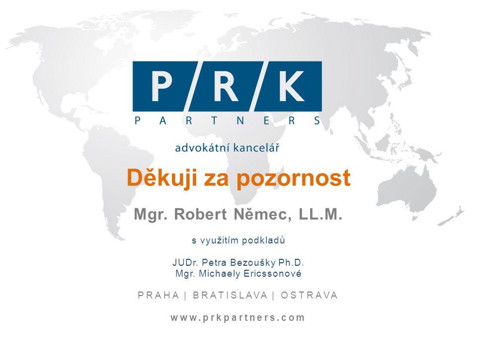 Děkuji za pozornost Mgr. Robert Němec, LL.M. s využitím podkladů JUDr.