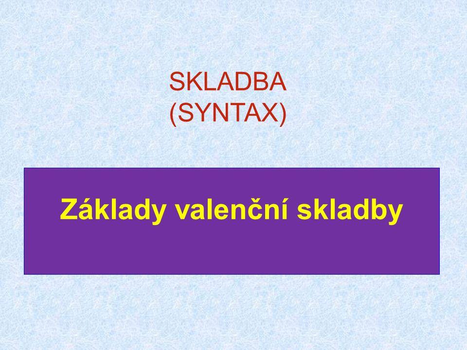 SKLADBA (SYNTAX) Základy valenční skladby