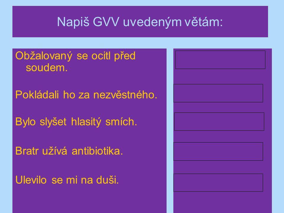 Napiš GVV uvedeným větám: Obžalovaný se ocitl před soudem.