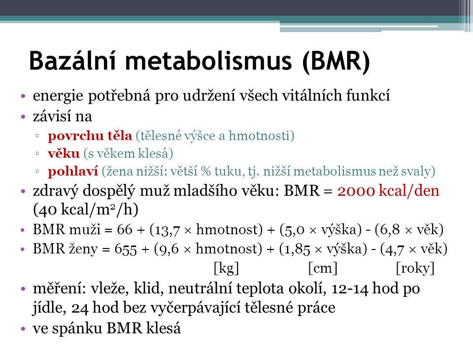 Bazální metabolismus (BMR) energie potřebná pro udržení všech vitálních funkcí závisí na ▫povrchu těla (tělesné výšce a hmotnosti) ▫věku (s věkem klesá) ▫pohlaví (žena nižší: větší % tuku, tj.