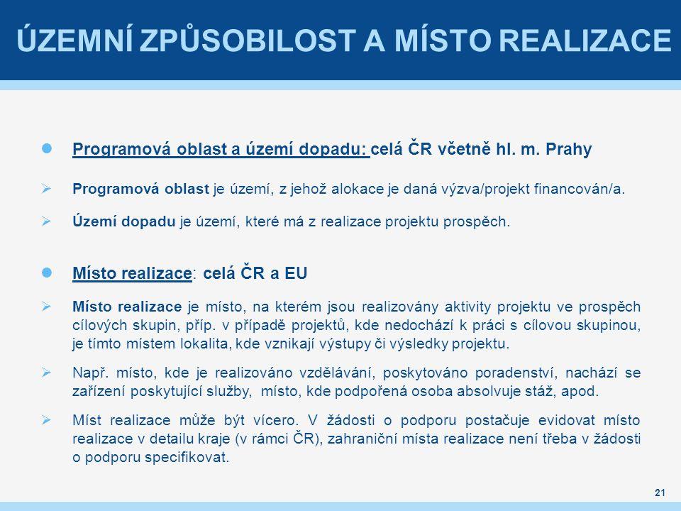 ÚZEMNÍ ZPŮSOBILOST A MÍSTO REALIZACE Programová oblast a území dopadu: celá ČR včetně hl.