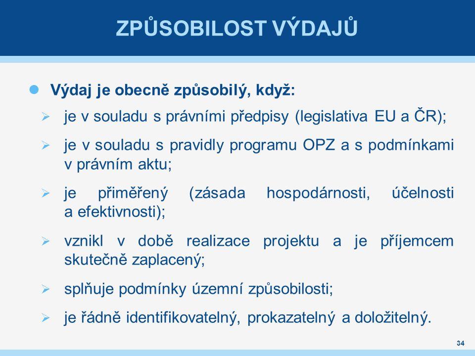 ZPŮSOBILOST VÝDAJŮ Výdaj je obecně způsobilý, když:  je v souladu s právními předpisy (legislativa EU a ČR);  je v souladu s pravidly programu OPZ a s podmínkami v právním aktu;  je přiměřený (zásada hospodárnosti, účelnosti a efektivnosti);  vznikl v době realizace projektu a je příjemcem skutečně zaplacený;  splňuje podmínky územní způsobilosti;  je řádně identifikovatelný, prokazatelný a doložitelný.