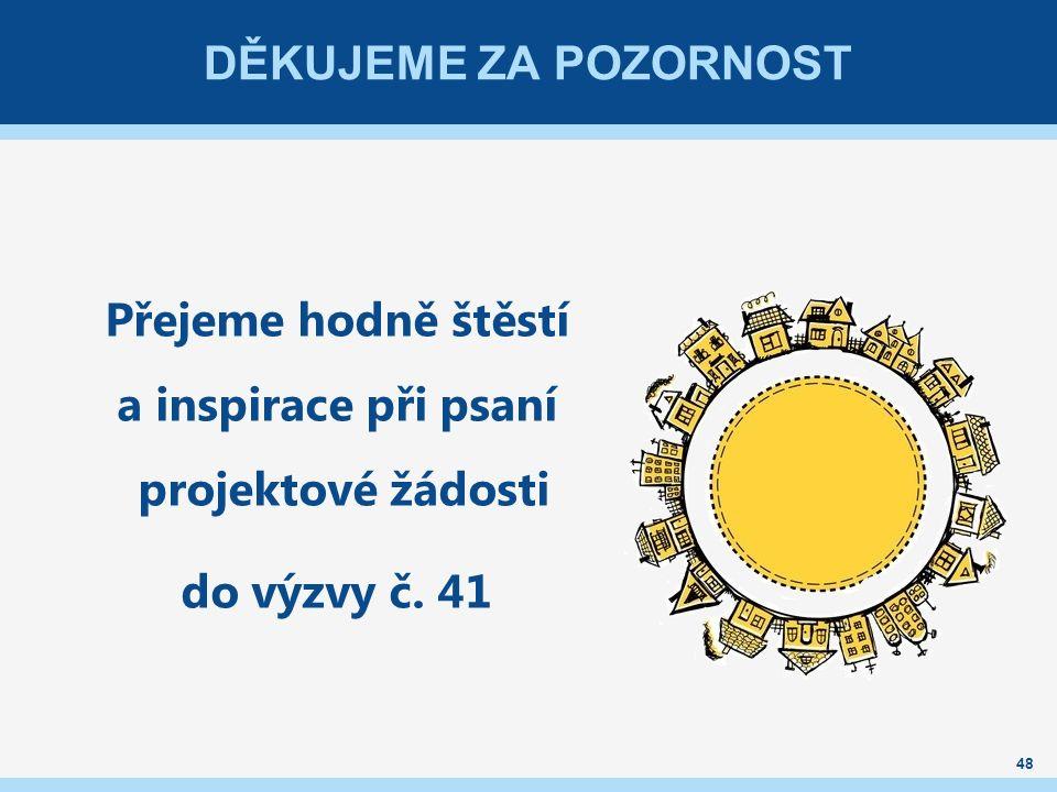 DĚKUJEME ZA POZORNOST Přejeme hodně štěstí a inspirace při psaní projektové žádosti do výzvy č.