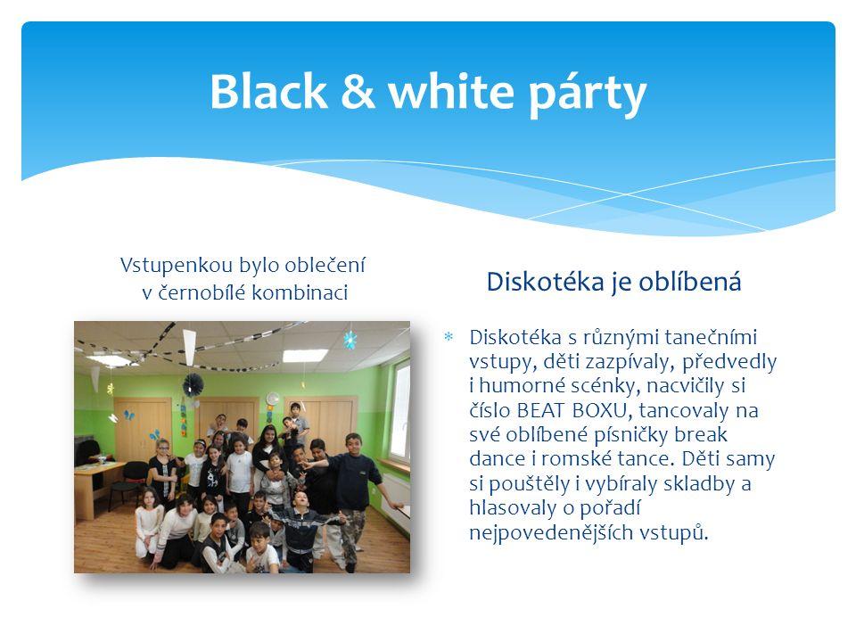 Black & white párty Vstupenkou bylo oblečení v černobílé kombinaci Diskotéka je oblíbená  Diskotéka s různými tanečními vstupy, děti zazpívaly, předv