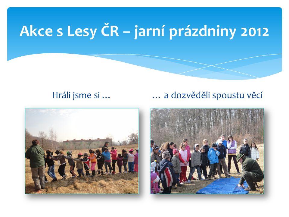 Akce s Lesy ČR – jarní prázdniny 2012 Hráli jsme si …… a dozvěděli spoustu věcí