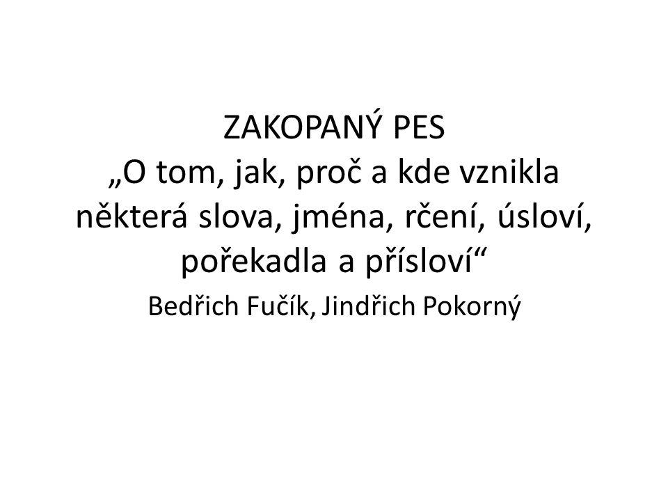 """ZAKOPANÝ PES """"O tom, jak, proč a kde vznikla některá slova, jména, rčení, úsloví, pořekadla a přísloví"""" Bedřich Fučík, Jindřich Pokorný"""