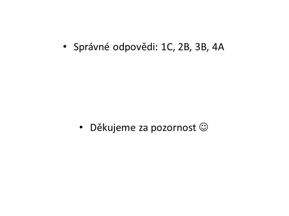Správné odpovědi: 1C, 2B, 3B, 4A Děkujeme za pozornost