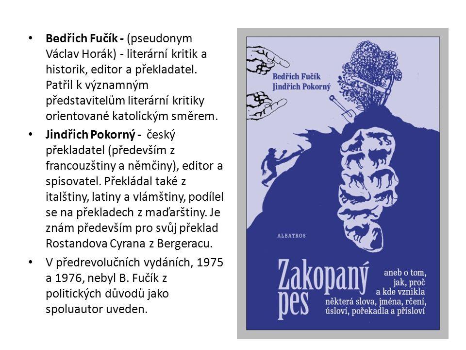 Bedřich Fučík - (pseudonym Václav Horák) - literární kritik a historik, editor a překladatel. Patřil k významným představitelům literární kritiky orie