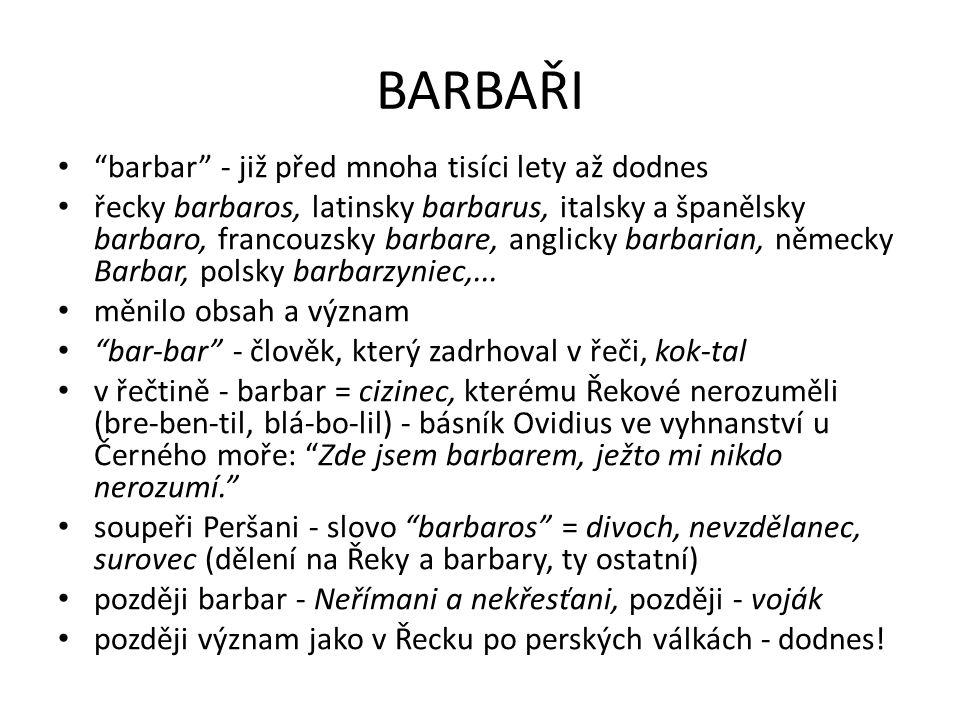 BARBAŘI barbar - již před mnoha tisíci lety až dodnes řecky barbaros, latinsky barbarus, italsky a španělsky barbaro, francouzsky barbare, anglicky barbarian, německy Barbar, polsky barbarzyniec,...