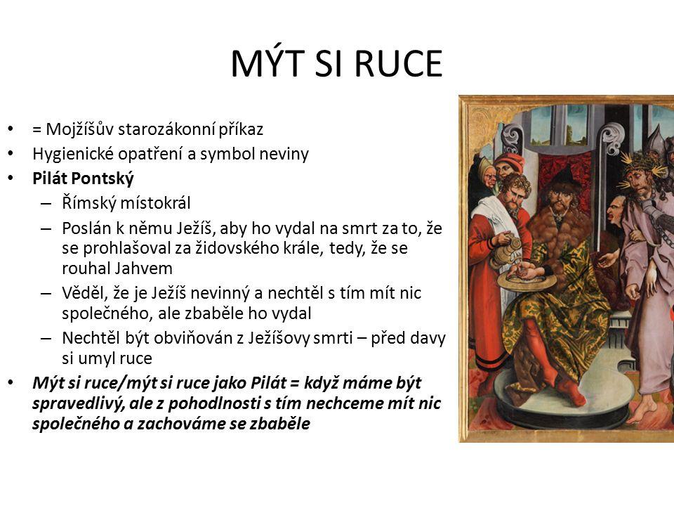 MÝT SI RUCE = Mojžíšův starozákonní příkaz Hygienické opatření a symbol neviny Pilát Pontský – Římský místokrál – Poslán k němu Ježíš, aby ho vydal na