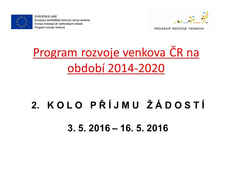 Program rozvoje venkova ČR na období 2014-2020 2. K O L O P Ř Í J M U Ž Á D O S T Í 3. 5. 2016 – 16. 5. 2016