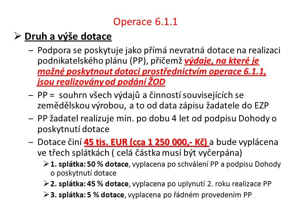 Operace 6.1.1  Druh a výše dotace ‒Podpora se poskytuje jako přímá nevratná dotace na realizaci podnikatelského plánu (PP), přičemž výdaje, na které je možné poskytnout dotaci prostřednictvím operace 6.1.1, jsou realizovány od podání ŽOD ‒PP = souhrn všech výdajů a činností souvisejících se zemědělskou výrobou, a to od data zápisu žadatele do EZP ‒PP žadatel realizuje min.