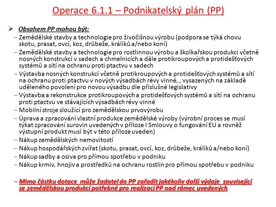 Operace 6.1.1 – Podnikatelský plán (PP)  Obsahem PP mohou být: ‒Zemědělské stavby a technologie pro živočišnou výrobu (podpora se týká chovu skotu, p