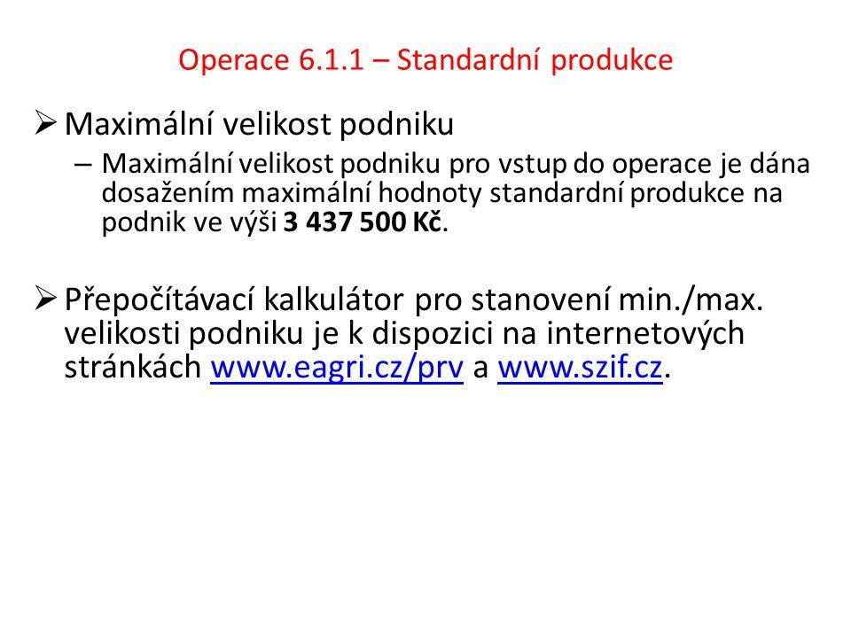 Operace 6.1.1 – Standardní produkce  Maximální velikost podniku – Maximální velikost podniku pro vstup do operace je dána dosažením maximální hodnoty standardní produkce na podnik ve výši 3 437 500 Kč.