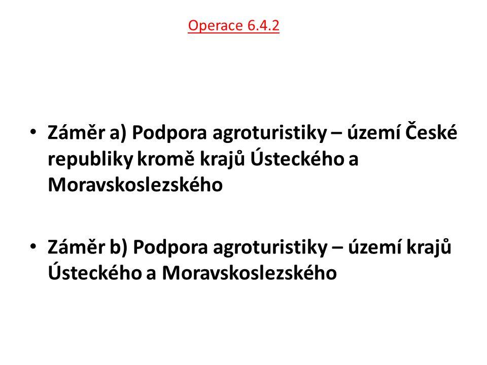 Operace 6.4.2 Záměr a) Podpora agroturistiky – území České republiky kromě krajů Ústeckého a Moravskoslezského Záměr b) Podpora agroturistiky – území