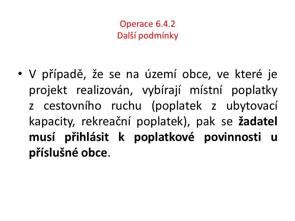 Operace 6.4.2 Další podmínky V případě, že se na území obce, ve které je projekt realizován, vybírají místní poplatky z cestovního ruchu (poplatek z u