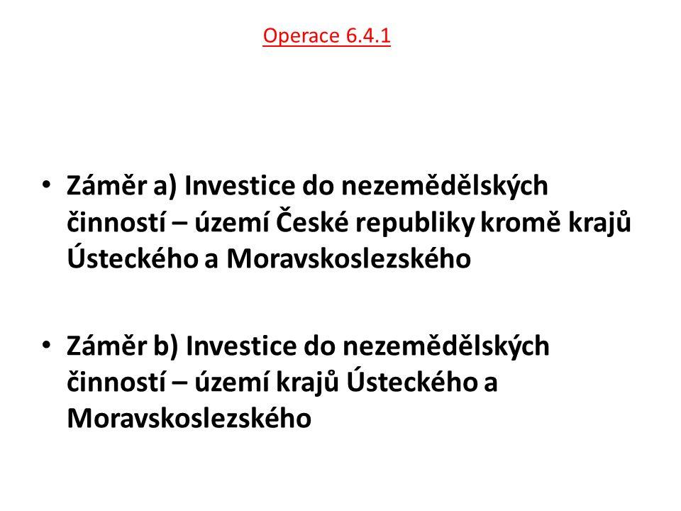 Operace 6.4.1 Záměr a) Investice do nezemědělských činností – území České republiky kromě krajů Ústeckého a Moravskoslezského Záměr b) Investice do ne