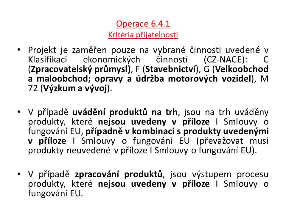 Operace 6.4.1 Kritéria přijatelnosti Projekt je zaměřen pouze na vybrané činnosti uvedené v Klasifikaci ekonomických činností (CZ-NACE): C (Zpracovate