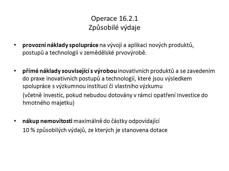 Operace 16.2.1 Způsobilé výdaje provozní náklady spolupráce na vývoji a aplikaci nových produktů, postupů a technologií v zemědělské prvovýrobě. přímé