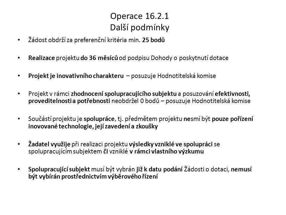 Operace 16.2.1 Další podmínky Žádost obdrží za preferenční kritéria min. 25 bodů Realizace projektu do 36 měsíců od podpisu Dohody o poskytnutí dotace