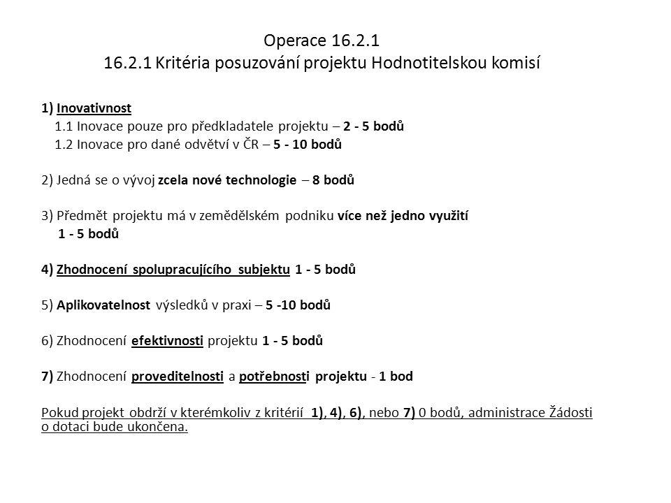 Operace 16.2.1 16.2.1 Kritéria posuzování projektu Hodnotitelskou komisí 1) Inovativnost 1.1 Inovace pouze pro předkladatele projektu – 2 - 5 bodů 1.2