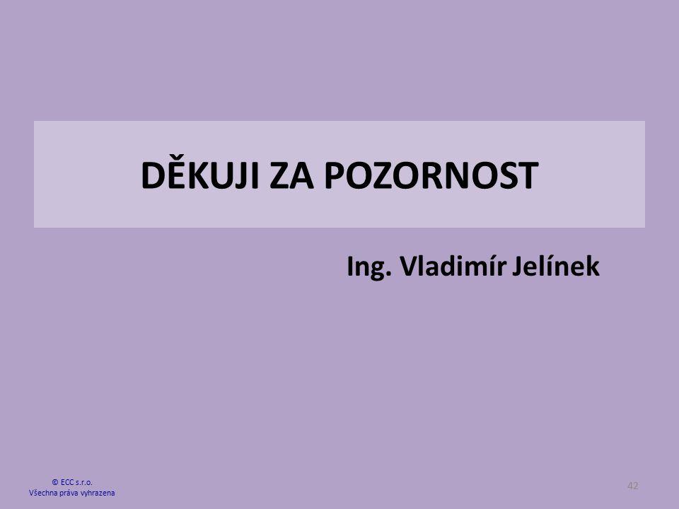 DĚKUJI ZA POZORNOST © ECC s.r.o. Všechna práva vyhrazena 42 Ing. Vladimír Jelínek