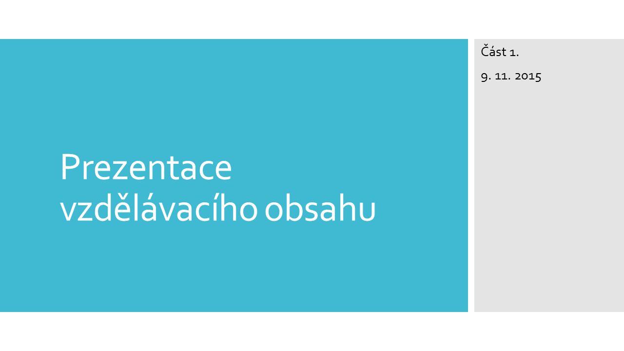 Prezentace vzdělávacího obsahu Část 1. 9. 11. 2015