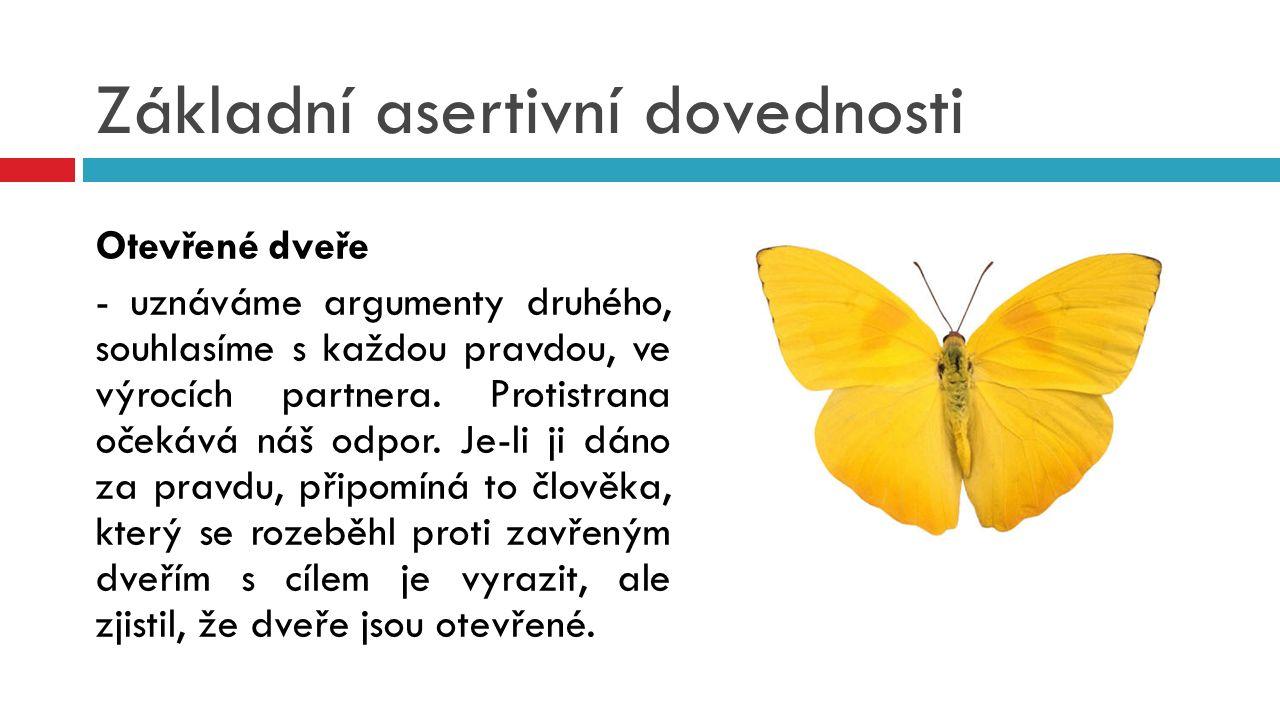 Základní asertivní dovednosti Otevřené dveře - uznáváme argumenty druhého, souhlasíme s každou pravdou, ve výrocích partnera.