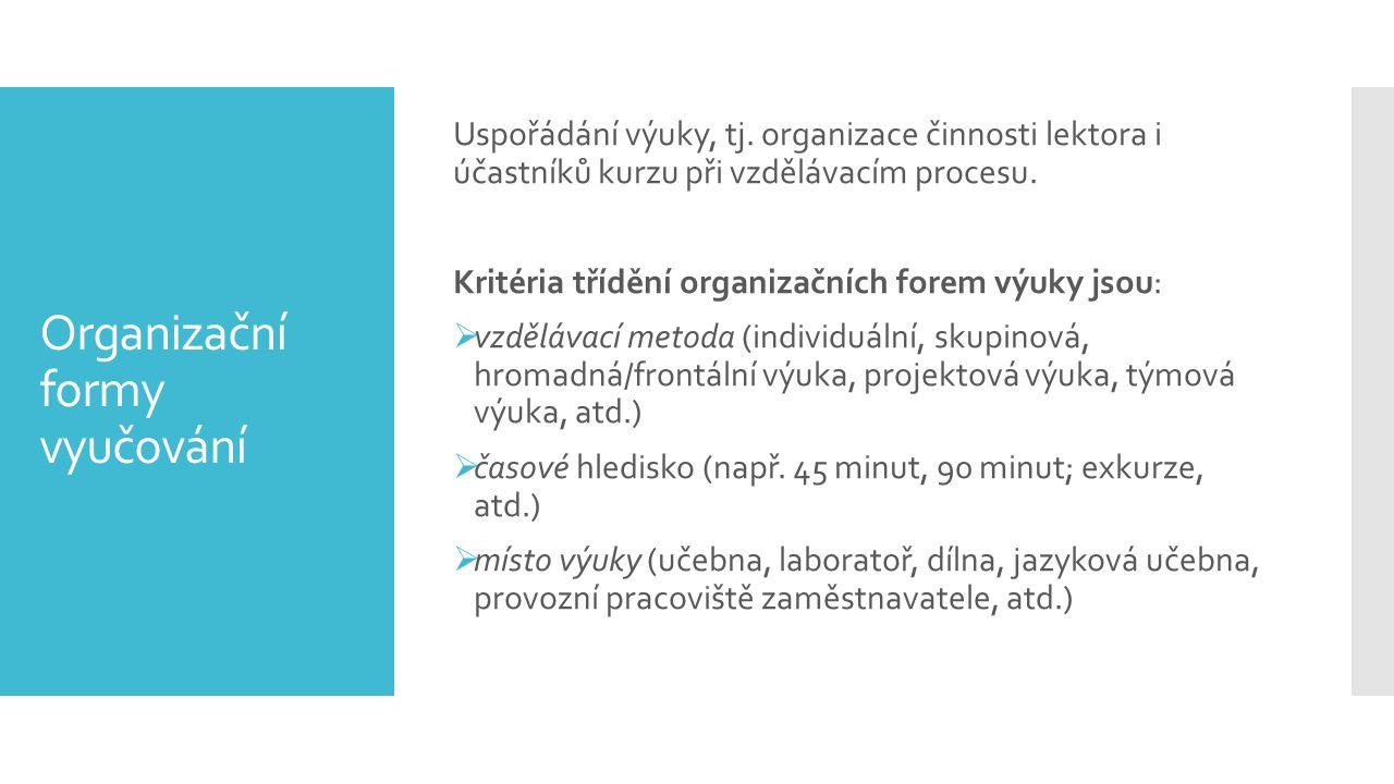 Organizační formy vyučování Uspořádání výuky, tj.