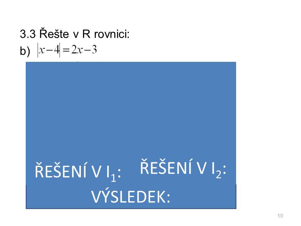 3.3 Řešte v R rovnici: b) 10 VÝSLEDEK: ŘEŠENÍ V I 1 : ŘEŠENÍ V I 2 :