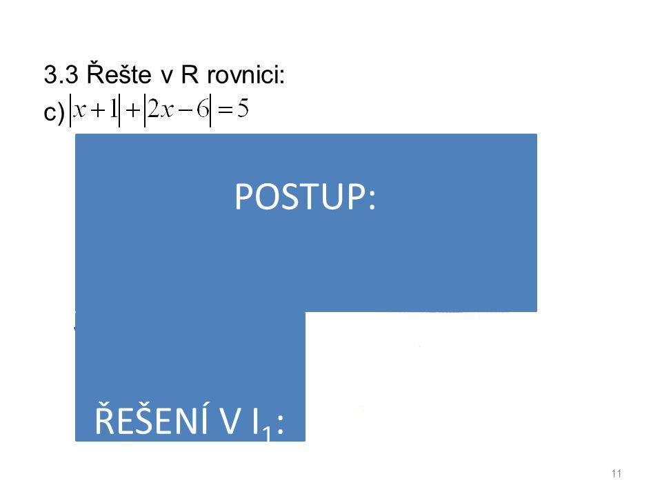 3.3 Řešte v R rovnici: c) 11 POSTUP: ŘEŠENÍ V I 1 :