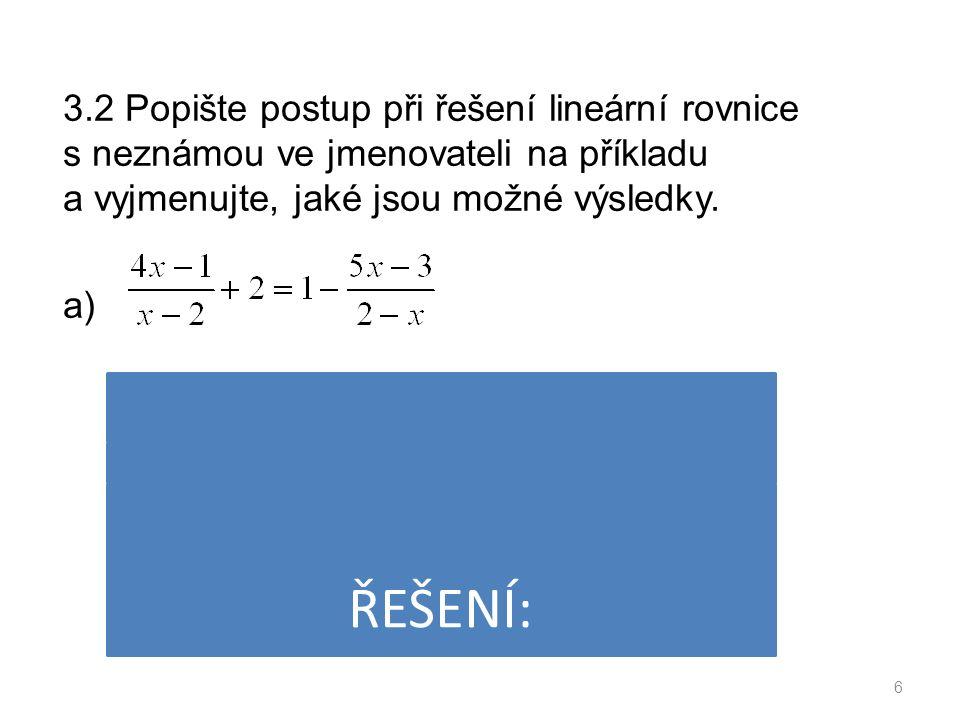 3.2 Popište postup při řešení lineární rovnice s neznámou ve jmenovateli na příkladu a vyjmenujte, jaké jsou možné výsledky.