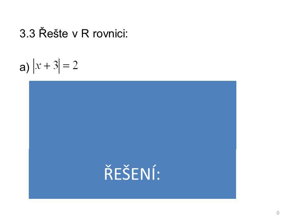 3.3 Řešte v R rovnici: a) 9 ŘEŠENÍ: