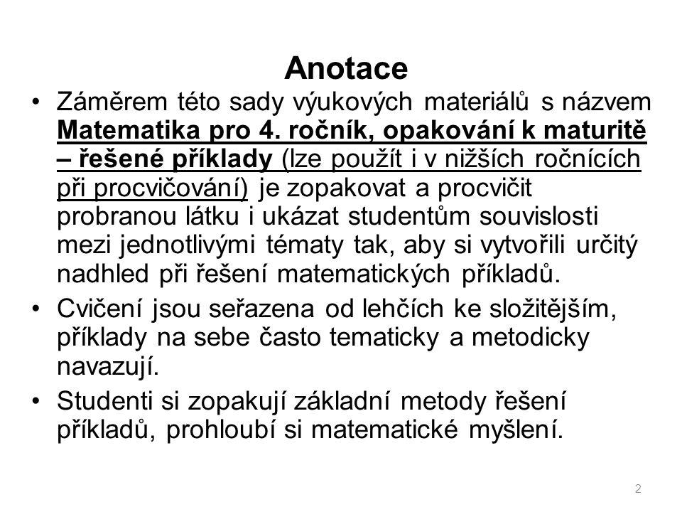 Anotace Záměrem této sady výukových materiálů s názvem Matematika pro 4. ročník, opakování k maturitě – řešené příklady (lze použít i v nižších ročníc
