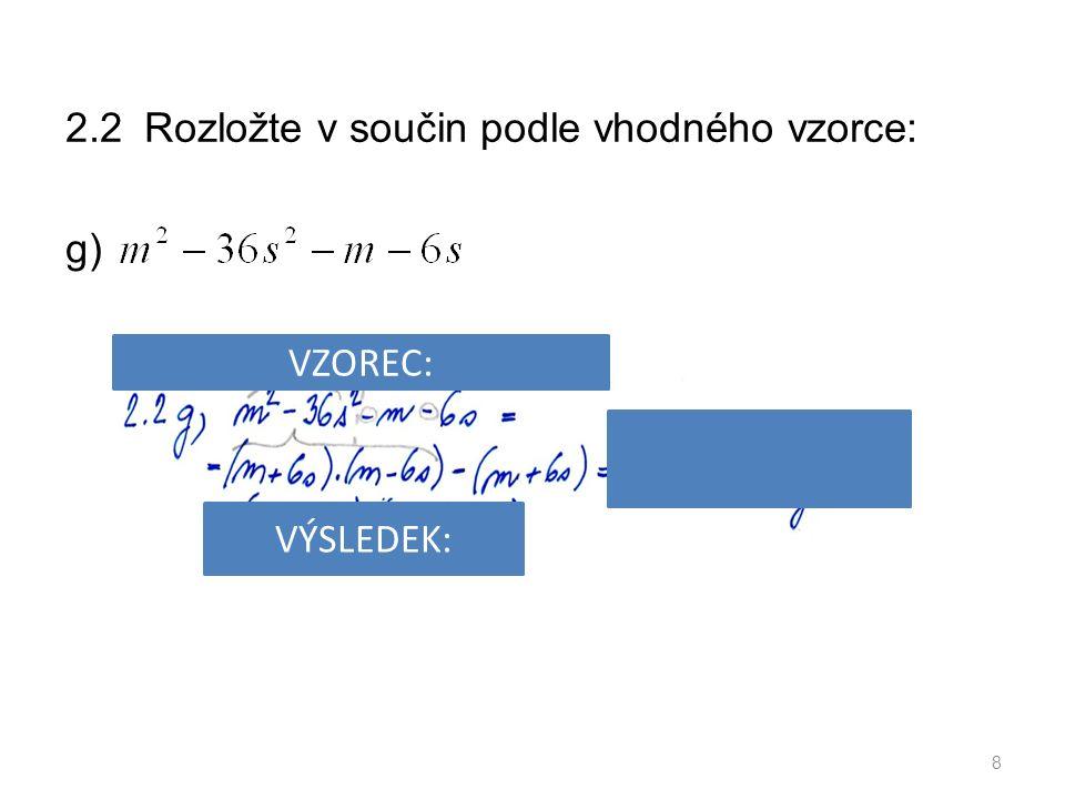 2.7 Dělte, uveďte podmínky pro dělitele a proveďte zkoušku: b) 19 PODMÍNKY: VÝSLEDEK: ŘEŠENÍ: