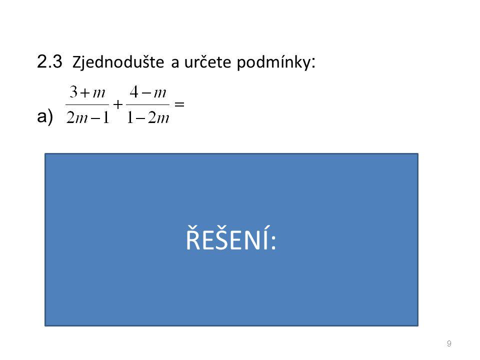 2.3 Zjednodušte a určete podmínky : b) 10 PODMÍNKY: VÝSLEDEK: ŘEŠENÍ: