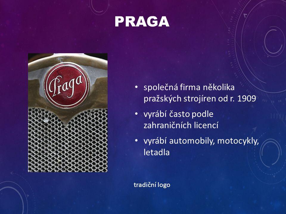 PRAGA společná firma několika pražských strojíren od r. 1909 vyrábí často podle zahraničních licencí vyrábí automobily, motocykly, letadla tradiční lo