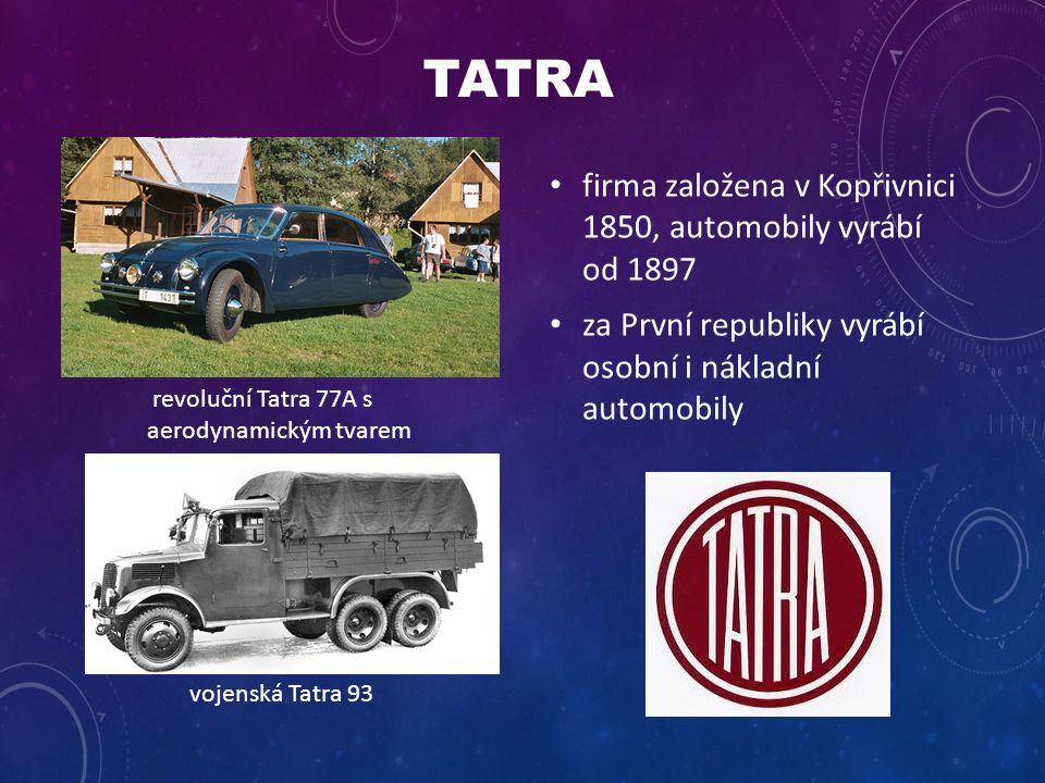TATRA firma založena v Kopřivnici 1850, automobily vyrábí od 1897 za První republiky vyrábí osobní i nákladní automobily revoluční Tatra 77A s aerodynamickým tvarem vojenská Tatra 93