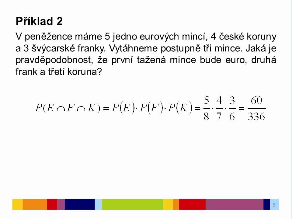 5 Příklad 2 V peněžence máme 5 jedno eurových mincí, 4 české koruny a 3 švýcarské franky.
