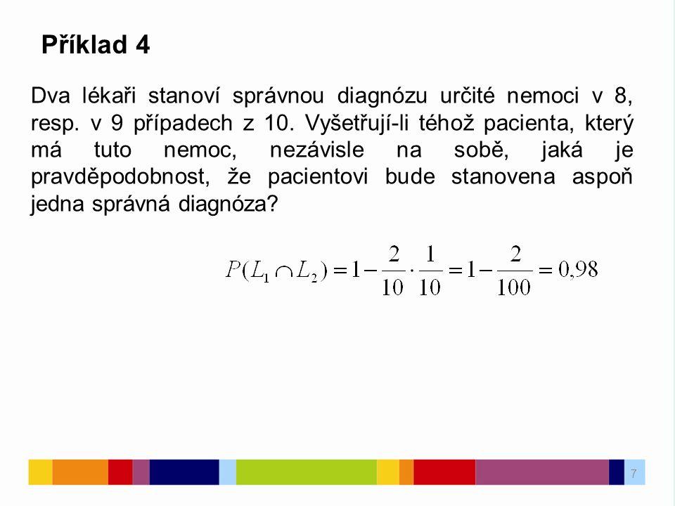 7 Příklad 4 Dva lékaři stanoví správnou diagnózu určité nemoci v 8, resp.