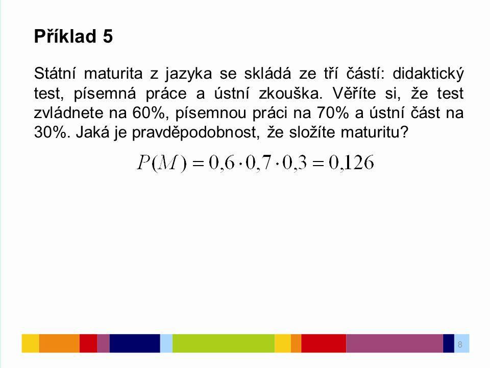 8 Příklad 5 Státní maturita z jazyka se skládá ze tří částí: didaktický test, písemná práce a ústní zkouška.