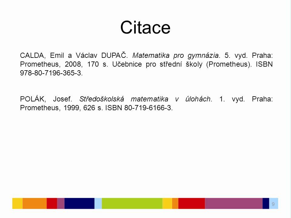 Citace 9 CALDA, Emil a Václav DUPAČ. Matematika pro gymnázia.