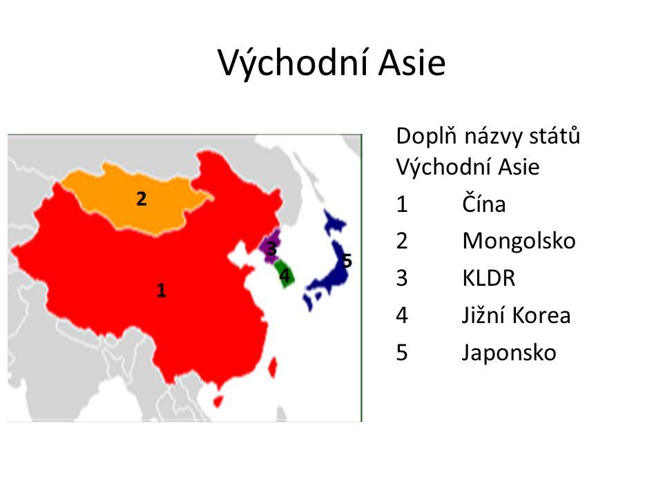 Východní Asie Doplň názvy států Východní Asie 1Čína 2Mongolsko 3KLDR 4Jižní Korea 5Japonsko