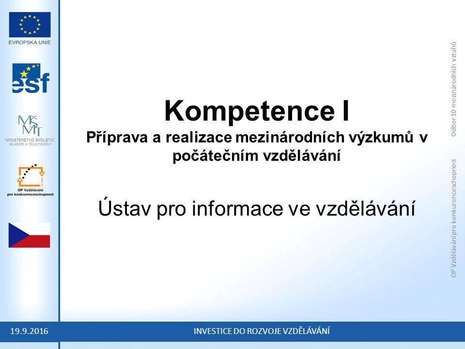 OP Vzdělávání pro konkurenceschopnost Odbor 10 mezinárodních vztahů INVESTICE DO ROZVOJE VZDĚLÁVÁNÍ Kompetence I Příprava a realizace mezinárodních výzkumů v počátečním vzdělávání Ústav pro informace ve vzdělávání 19.9.2016