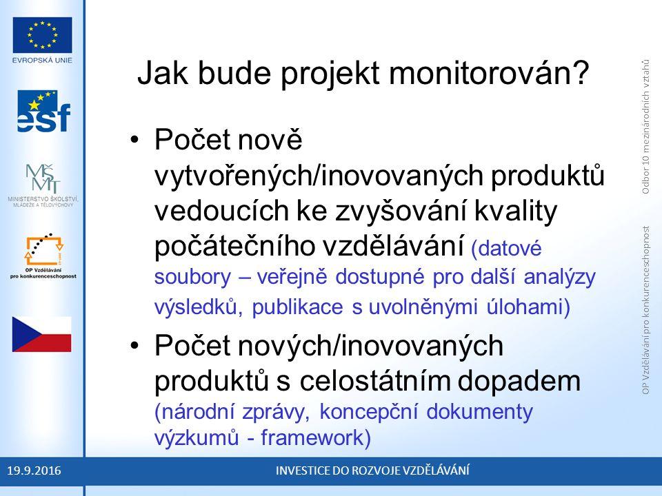 OP Vzdělávání pro konkurenceschopnost Odbor 10 mezinárodních vztahů INVESTICE DO ROZVOJE VZDĚLÁVÁNÍ Jak bude projekt monitorován.